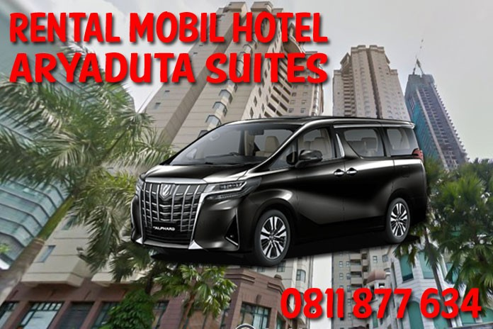 Sewa Rental Mobil Aryaduta Suites Hotel Semanggi Jakarta Unit Lengkap Harga Murah