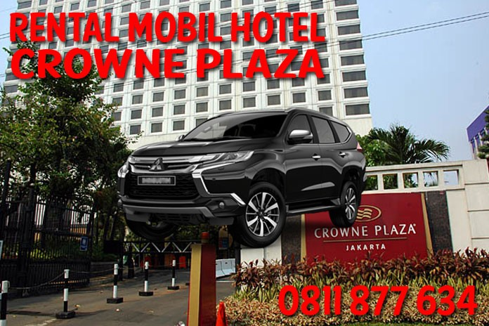 Sewa Rental Mobil Crowne Plaza Hotel Jakarta Unit Lengkap Harga Murah