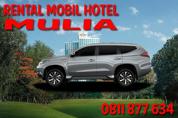 Sewa Rental Mobil Hotel Mulia Jakarta Unit Lengkap Harga Murah