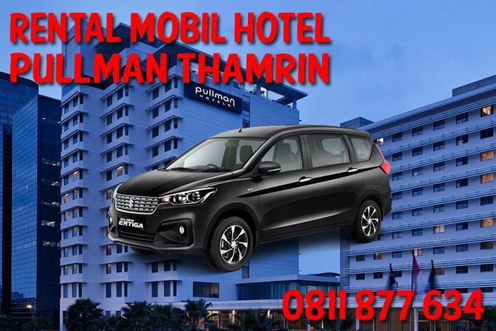 Sewa Rental Mobil Hotel Pullman Thamrin CBD Jakarta Unit Lengkap Harga Murah
