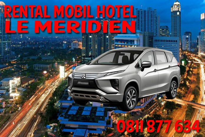 Sewa Rental Mobil Le Meridien Hotel Jakarta Unit Lengkap Harga Murah