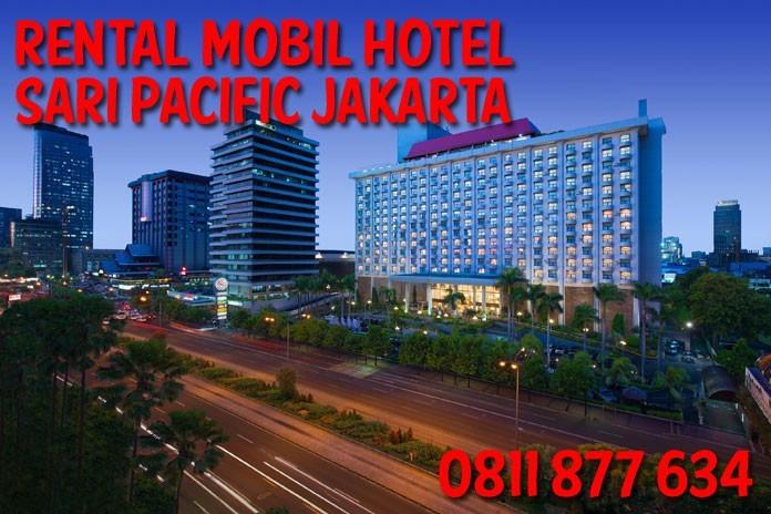 Sewa Rental Mobil dekat Hotel Sari Pacific Jakarta Unit Lengkap Harga Murah